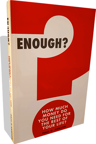 Enough? How much money do you need for the rest of your life? Free book by Paul D. Armson
